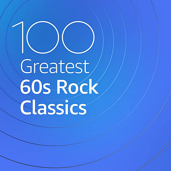Скачать VA - 100 Greatest 60s Rock Classics (2020) MP3